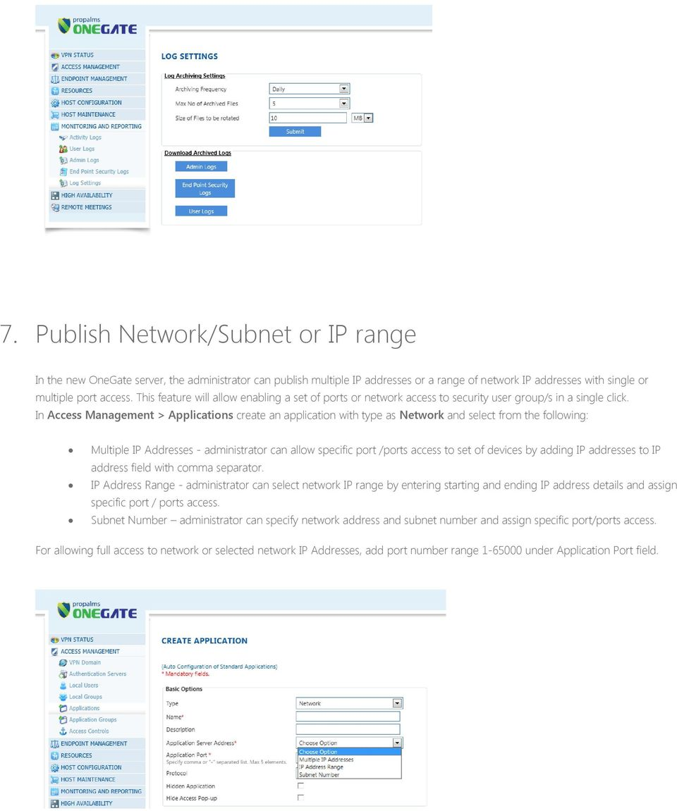 In Access Management > Applications create an application with type as Network and select from the following: Multiple IP Addresses - administrator can allow specific port /ports access to set of