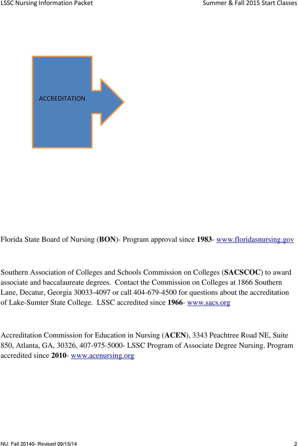 Contact the Commission on Colleges at 1866 Southern Lane, Decatur, Georgia 30033-4097 or call 404-679-4500 for questions about the accreditation of Lake-Sumter State College.
