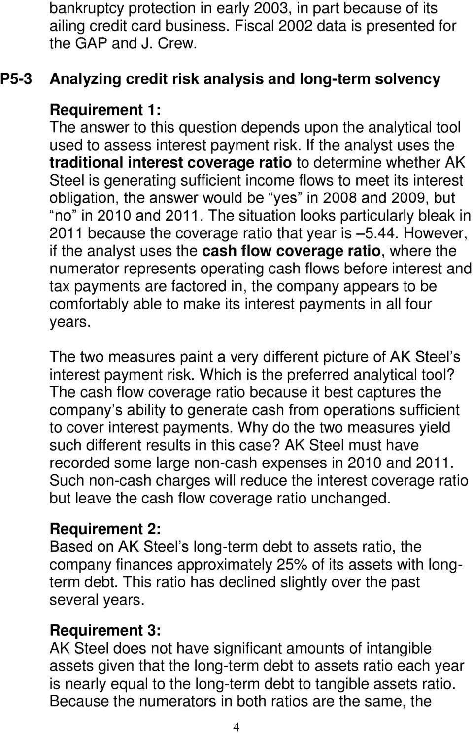 If the analyst uses the traditional interest coverage ratio to determine whether AK Steel is generating sufficient income flows to meet its interest obligation, the answer would be yes in 2008 and