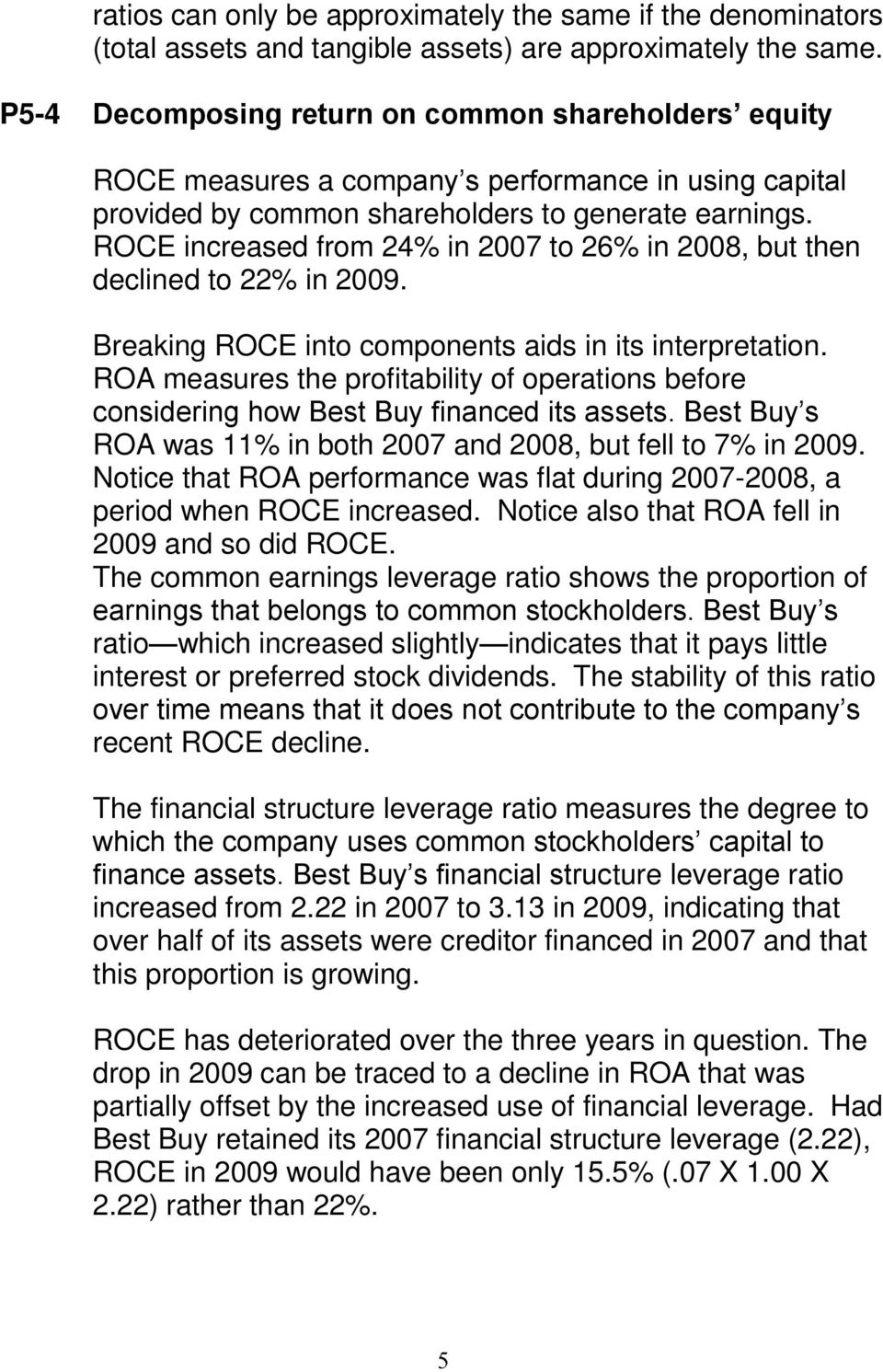 ROCE increased from 24% in 2007 to 26% in 2008, but then declined to 22% in 2009. Breaking ROCE into components aids in its interpretation.
