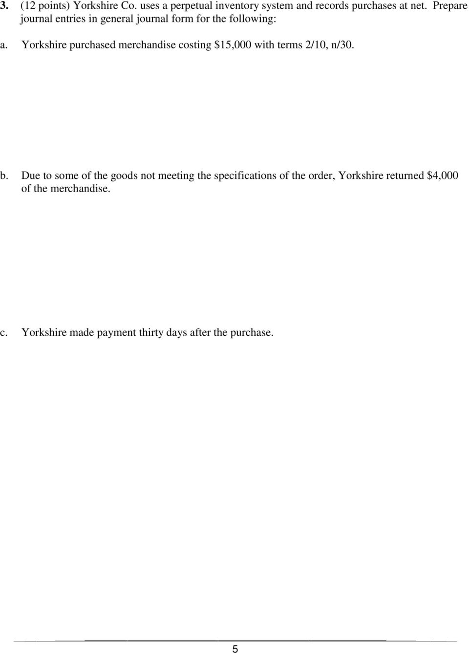 Yorkshire purchased merchandise costing $15,000 with terms 2/10, n/30. b.