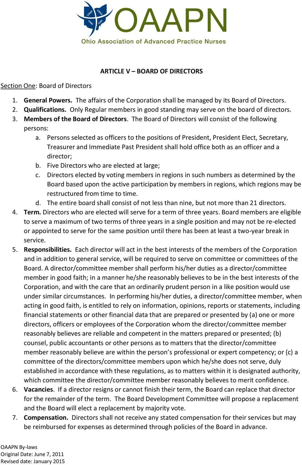 Persons selected as officers to the positions of President, President Elect, Secretary, Treasurer and Immediate Past President shall hold office both as an officer and a director; b.