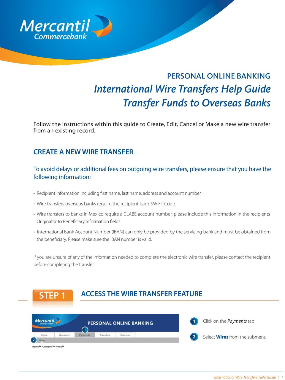 CREATE A NEW WIRE TRANSFER To avoid delays or additional fees on outgoing wire transfers, please ensure that you have the following information: Recipient information including first name, last name,