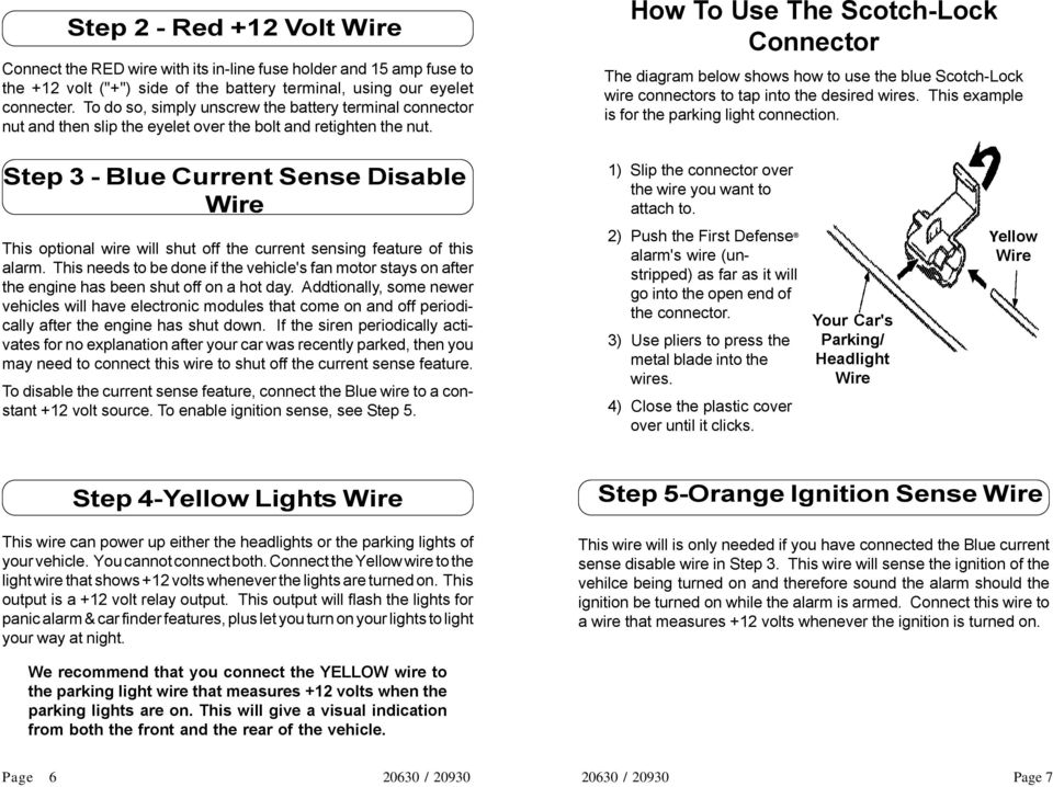 How To Use The Scotch-Lock Connector The diagram below shows how to use the blue Scotch-Lock wire connectors to tap into the desired wires. This example is for the parking light connection.