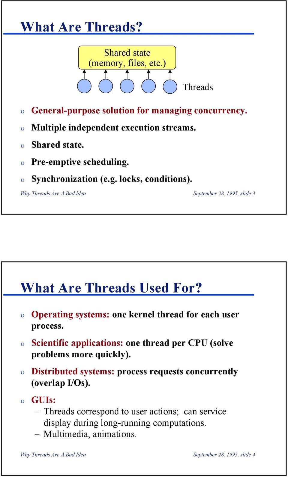 Operating systems: one kernel thread for each user process. Scientific applications: one thread per CPU (solve problems more quickly).