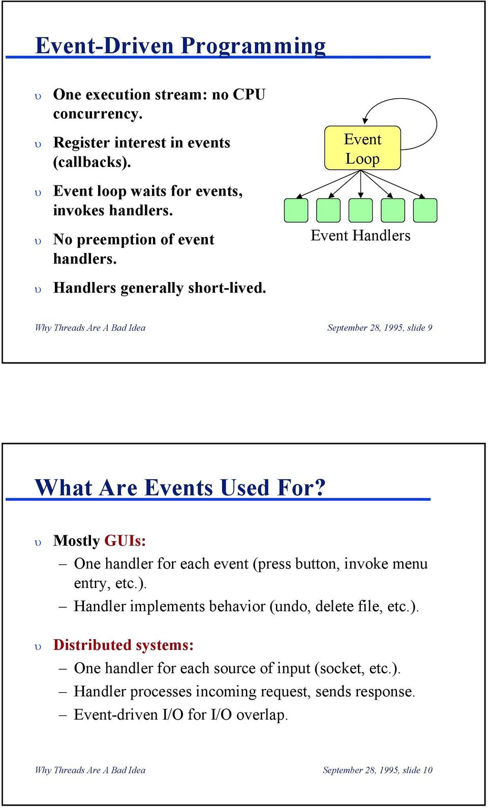 Event Loop Event Handlers Why Threads Are A Bad Idea September 28, 1995, slide 9 What Are Events Used For?