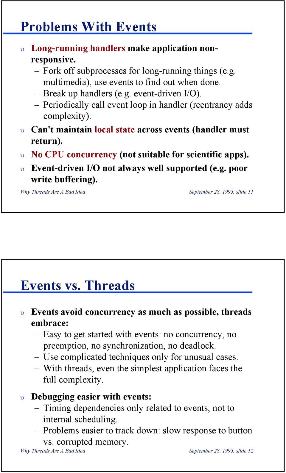 Event-driven I/O not always well supported (e.g. poor write buffering). Why Threads Are A Bad Idea September 28, 1995, slide 11 Events vs.