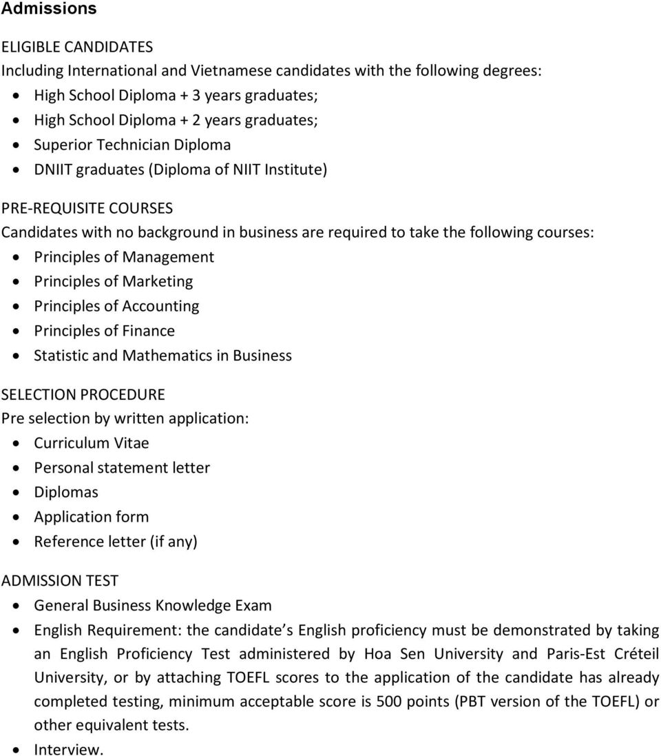 Principles of Marketing Principles of Accounting Principles of Finance Statistic and Mathematics in Business SELECTION PROCEDURE Pre selection by written application: Curriculum Vitae Personal