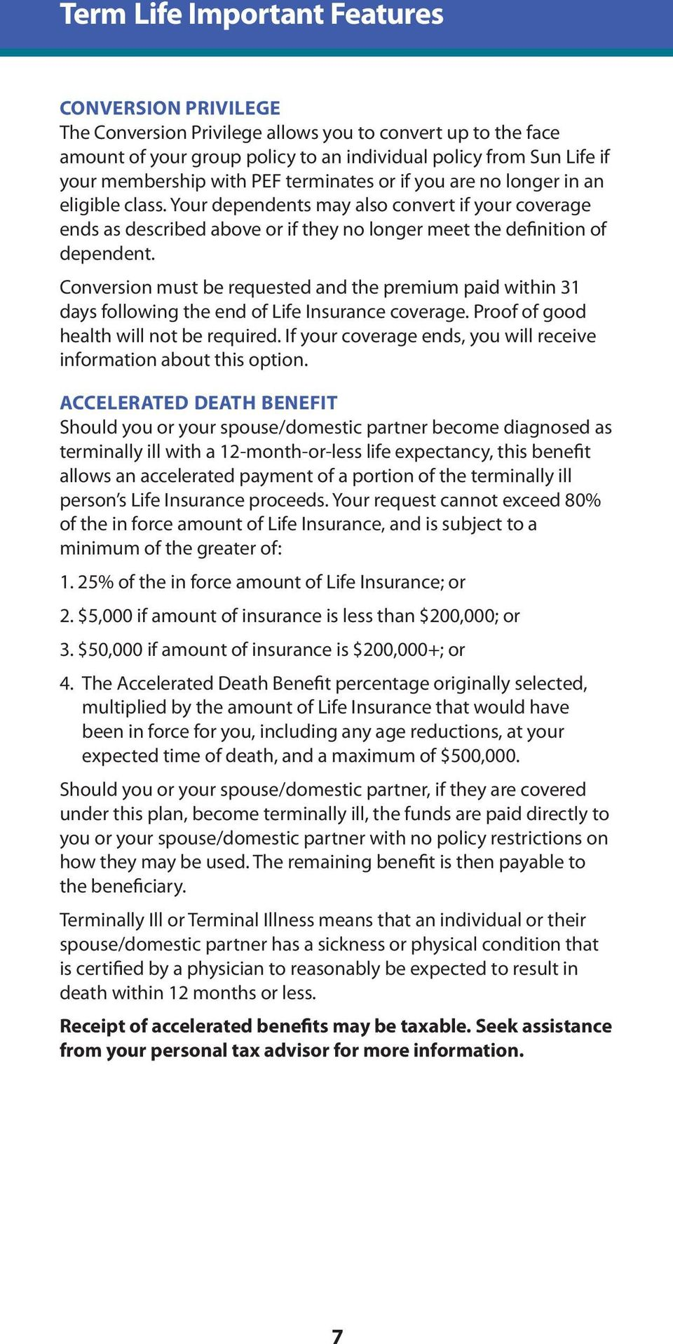 conversion must be requested and the premium paid within 31 days following the end of Life insurance coverage. proof of good health will not be required.