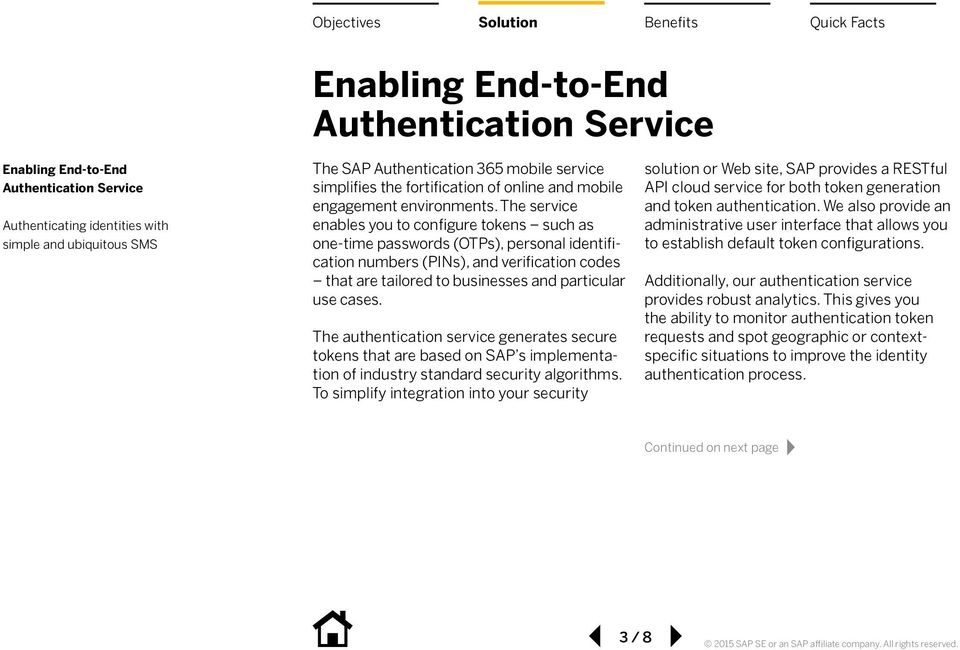The authentication service generates secure tokens that are based on SAP s implementation of industry standard security algorithms.