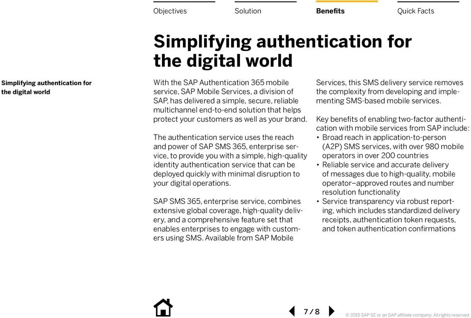 The authentication service uses the reach and power of SAP SMS 365, enterprise service, to provide you with a simple, high-quality identity authentication service that can be deployed quickly with
