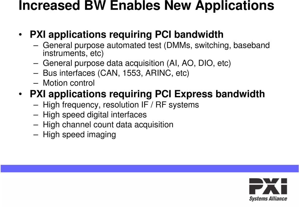 interfaces (CAN, 1553, ARINC, etc) Motion control PXI applications requiring PCI Express bandwidth High