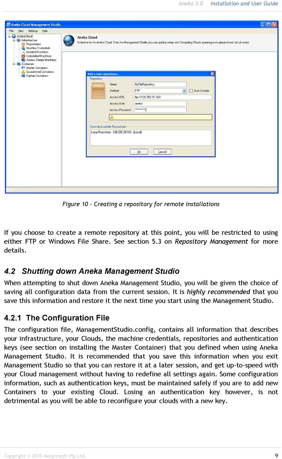 2 Shutting down Aneka Management Studio When attempting to shut down Aneka Management Studio, you will be given the choice of saving all configuration data from the current session.