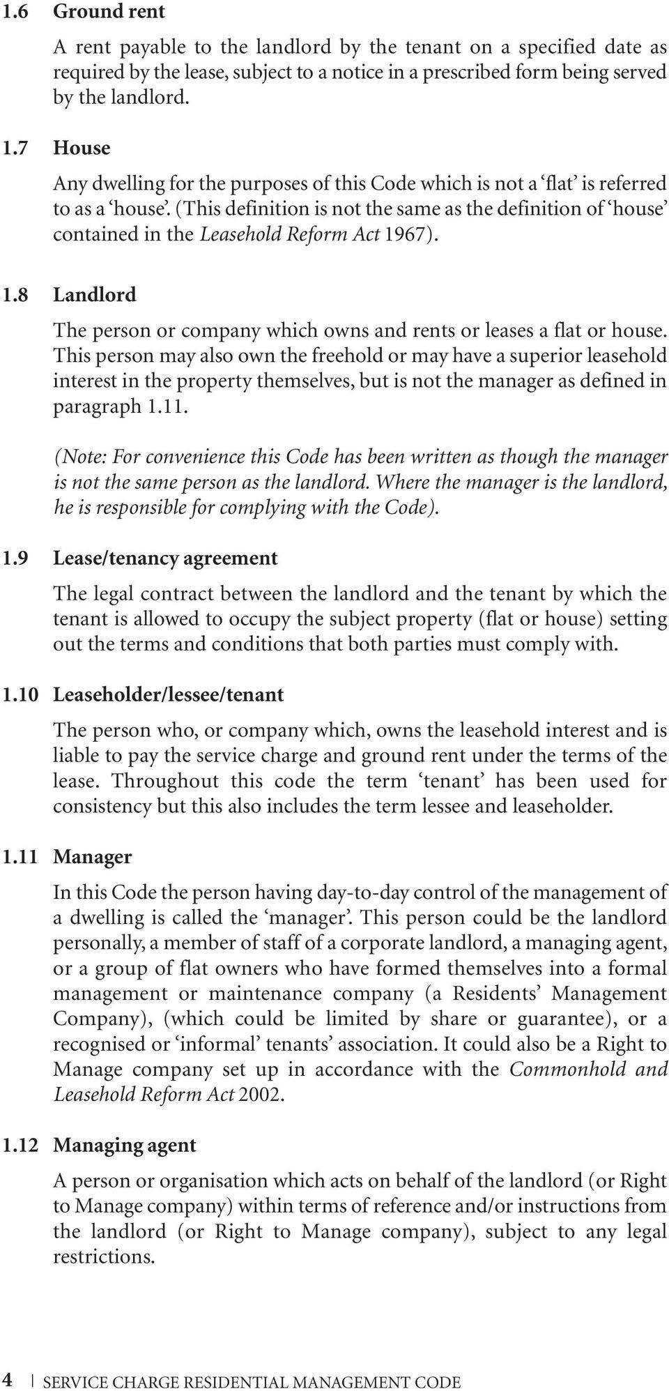 67). 1.8 Landlord The person or company which owns and rents or leases a flat or house.