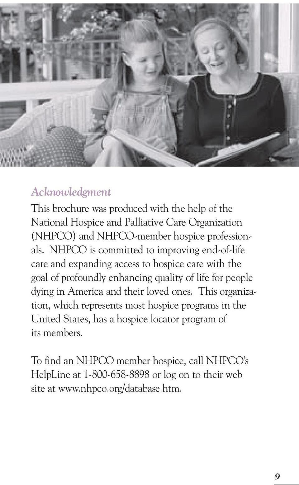 NHPCO is committed to improving end-of-life care and expanding access to hospice care with the goal of profoundly enhancing quality of life for people