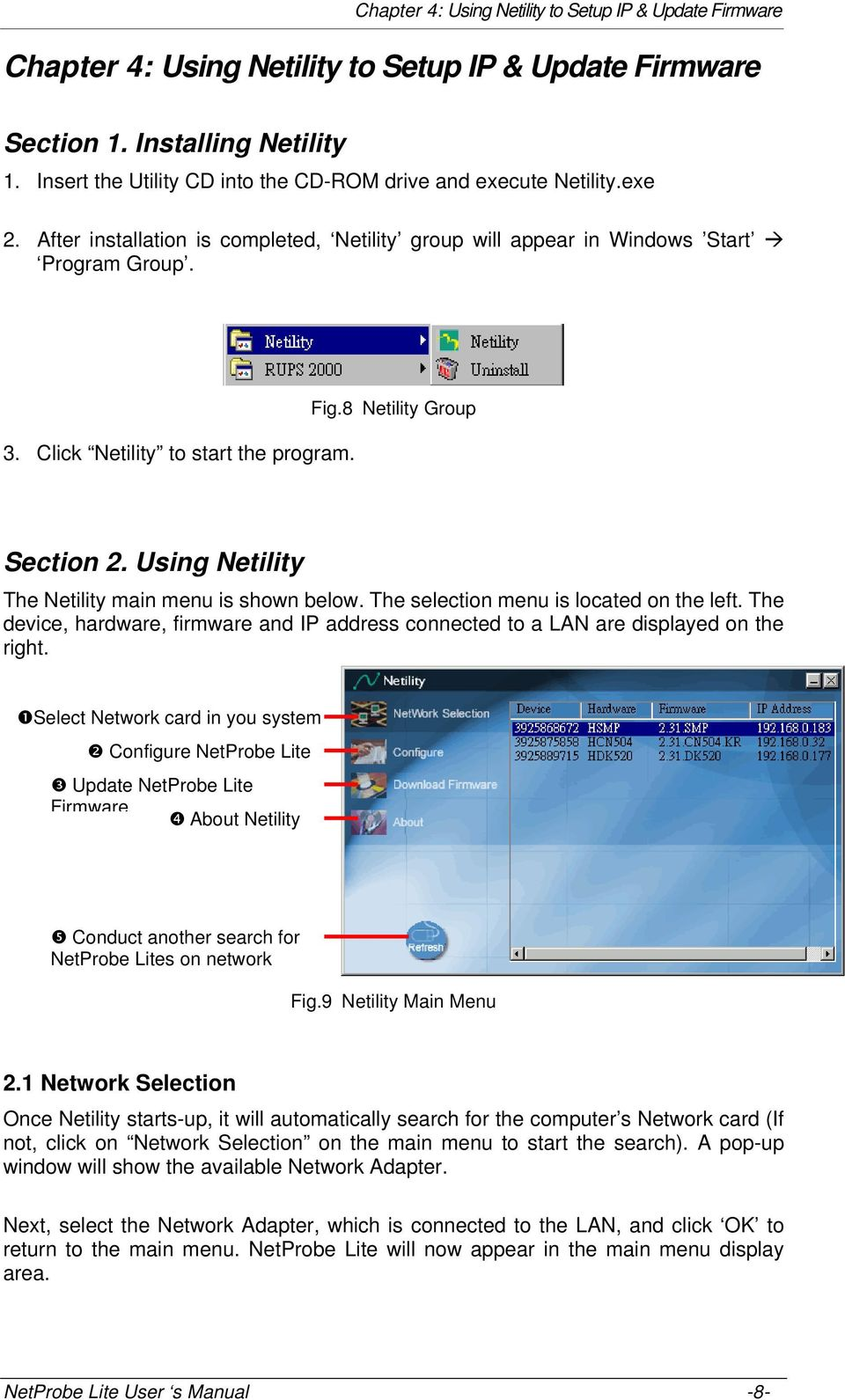 Click Netility to start the program. Fig.8 Netility Group Section 2. Using Netility The Netility main menu is shown below. The selection menu is located on the left.
