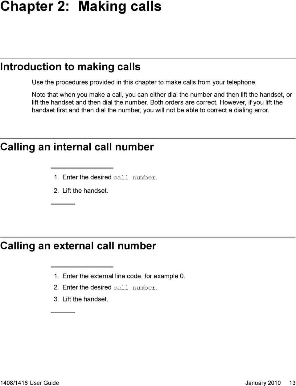 However, if you lift the handset first and then dial the number, you will not be able to correct a dialing error. Calling an internal call number 1.