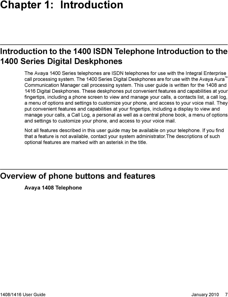 This user guide is written for the 1408 and 1416 Digital Deskphones.