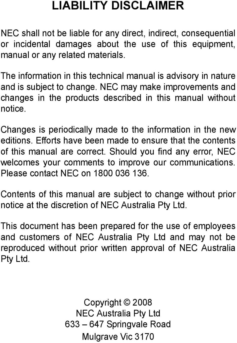 Changes is periodically made to the information in the new editions. Efforts have been made to ensure that the contents of this manual are correct.