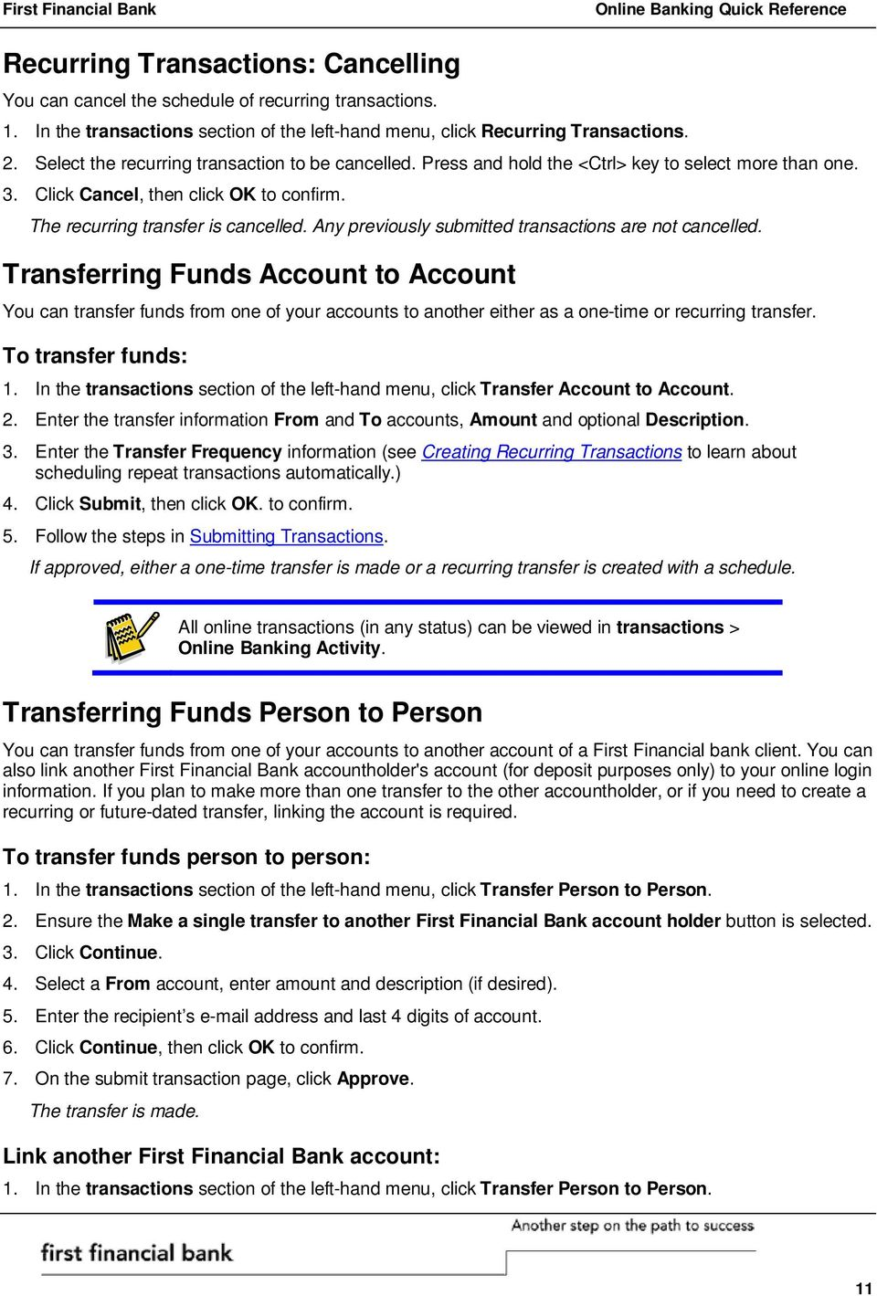 Any previously submitted transactions are not cancelled. Transferring Funds Account to Account You can transfer funds from one of your accounts to another either as a one-time or recurring transfer.