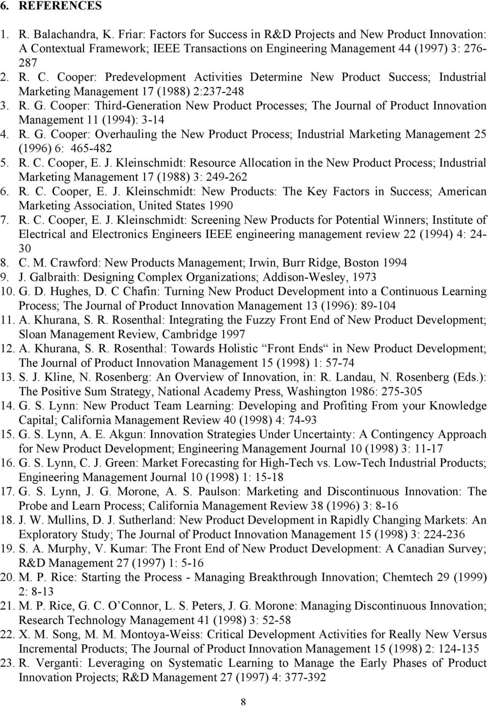 Cooper: Third-Generation New Product Processes; The Journal of Product Innovation Management 11 (1994): 3-14 4. R. G.