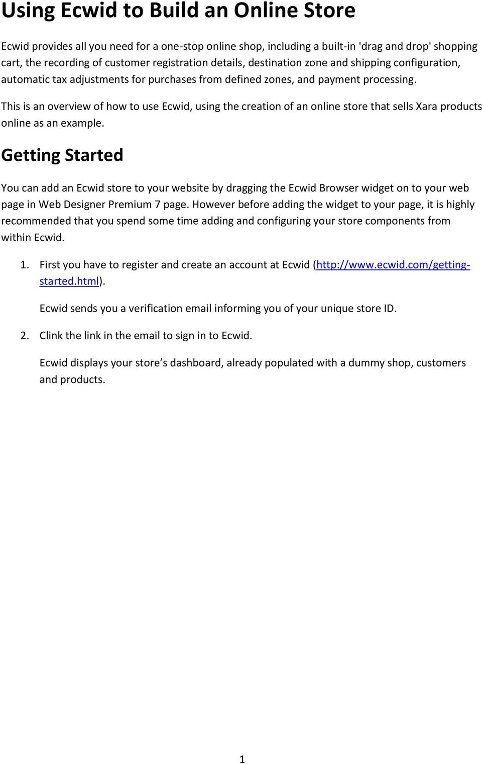 This is an overview of how to use Ecwid, using the creation of an online store that sells Xara products online as an example.