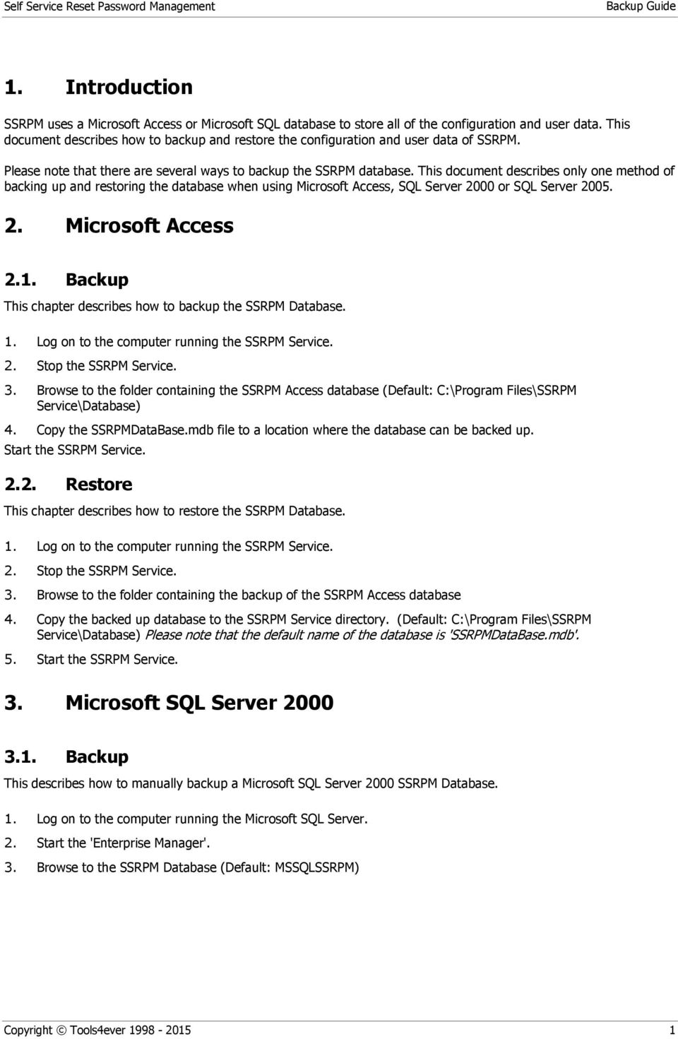 This document describes only one method of backing up and restoring the database when using Microsoft Access, SQL Server 2000 or SQL Server 2005. 2. Microsoft Access 2.1.