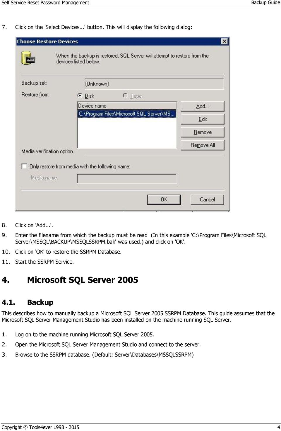 Click on 'OK' to restore the SSRPM Database. 11. Start the SSRPM Service. 4. Microsoft SQL Server 2005 4.1. Backup This describes how to manually backup a Microsoft SQL Server 2005 SSRPM Database.