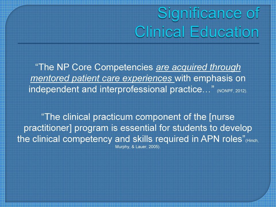 The clinical practicum component of the [nurse practitioner] program is essential for