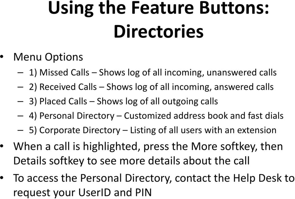 book and fast dials 5) Corporate Directory Listing of all users with an extension When a call is highlighted, press the More softkey,