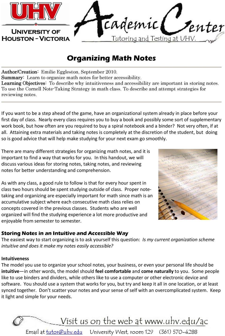 To describe and attempt strategies for reviewing notes. If you want to be a step ahead of the game, have an organizational system already in place before your first day of class.