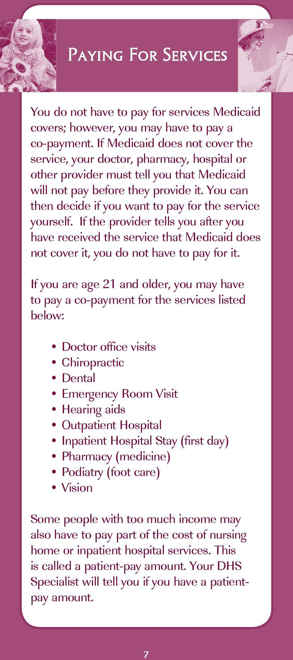 You can then decide if you want to pay for the service yourself. If the provider tells you after you have received the service that Medicaid does not cover it, you do not have to pay for it.