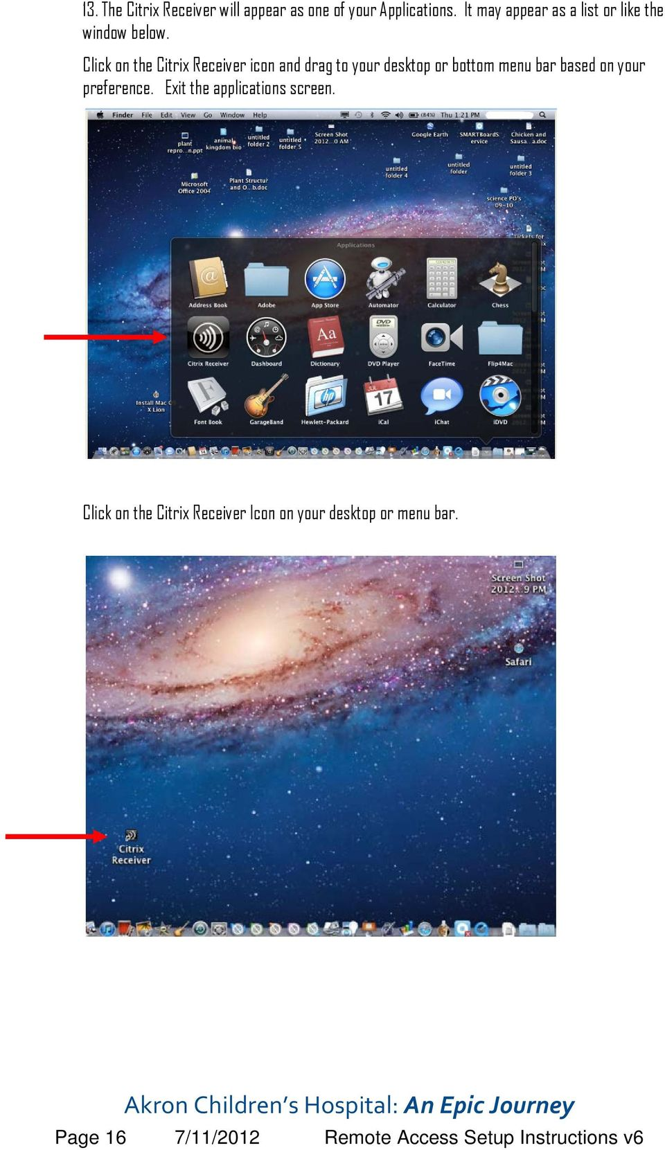 Click on the Citrix Receiver icon and drag to your desktop or bottom menu bar based on your
