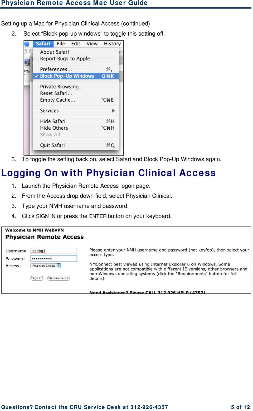 Launch the Physician Remote Access logon page. 2. From the Access drop down field, select Physician Clinical. 3.
