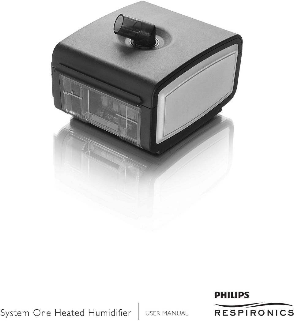 1 System One Heated Humidifier USER MANUAL. Heated. 2 2011 Koninklijke  Philips Electronics N.V. All rights reserved.