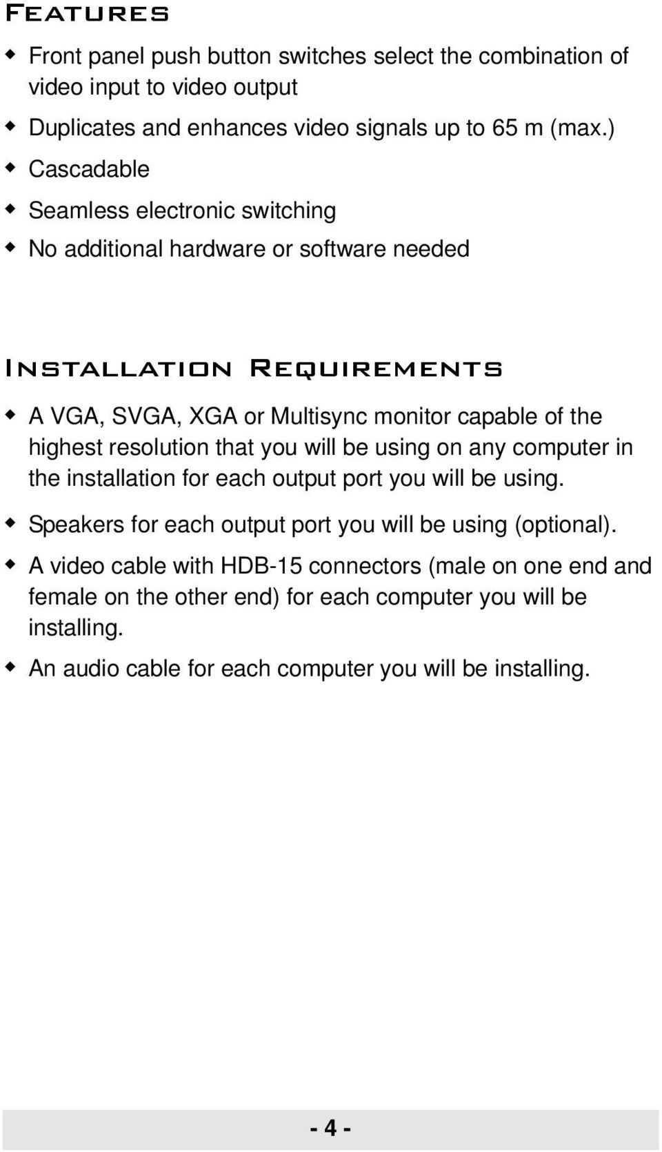 highest resolution that you will be using on any computer in the installation for each output port you will be using.