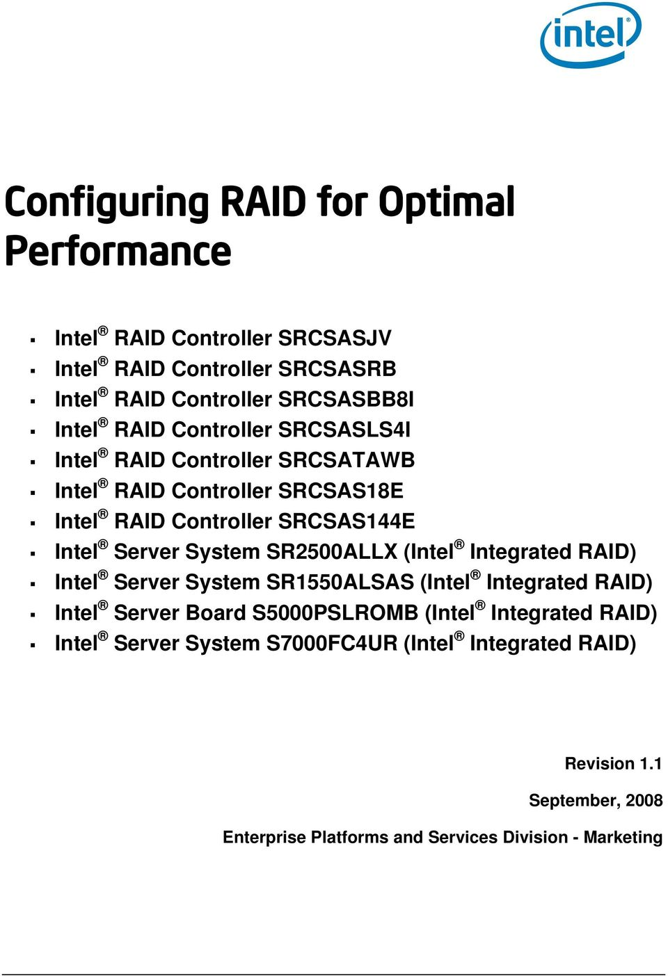 System SR2500ALLX (Intel Integrated RAID) Intel Server System SR1550ALSAS (Intel Integrated RAID) Intel Server Board S5000PSLROMB (Intel