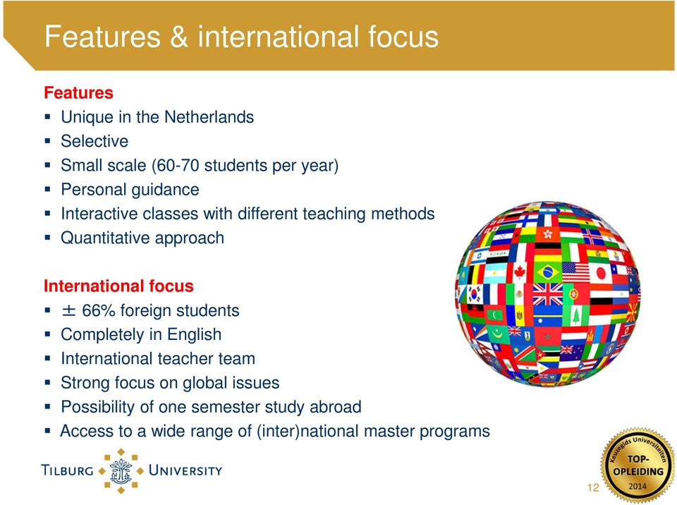 International focus ± 66% foreign students Completely in English International teacher team Strong focus on