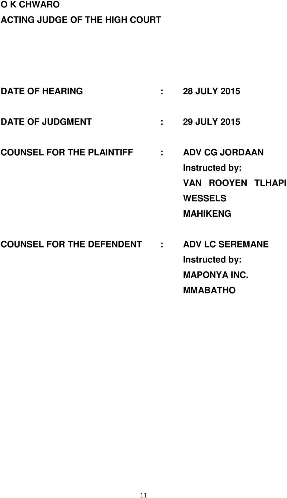 CG JORDAAN Instructed by: VAN ROOYEN TLHAPI WESSELS MAHIKENG COUNSEL