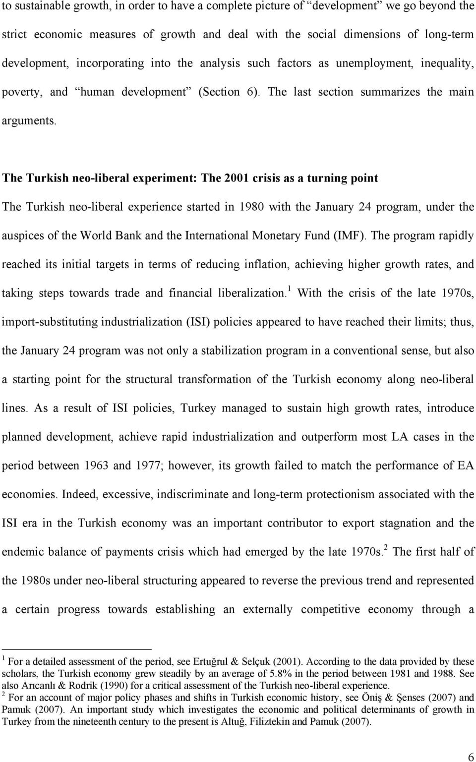 The Turkish neo-liberal experiment: The 2001 crisis as a turning point The Turkish neo-liberal experience started in 1980 with the January 24 program, under the auspices of the World Bank and the