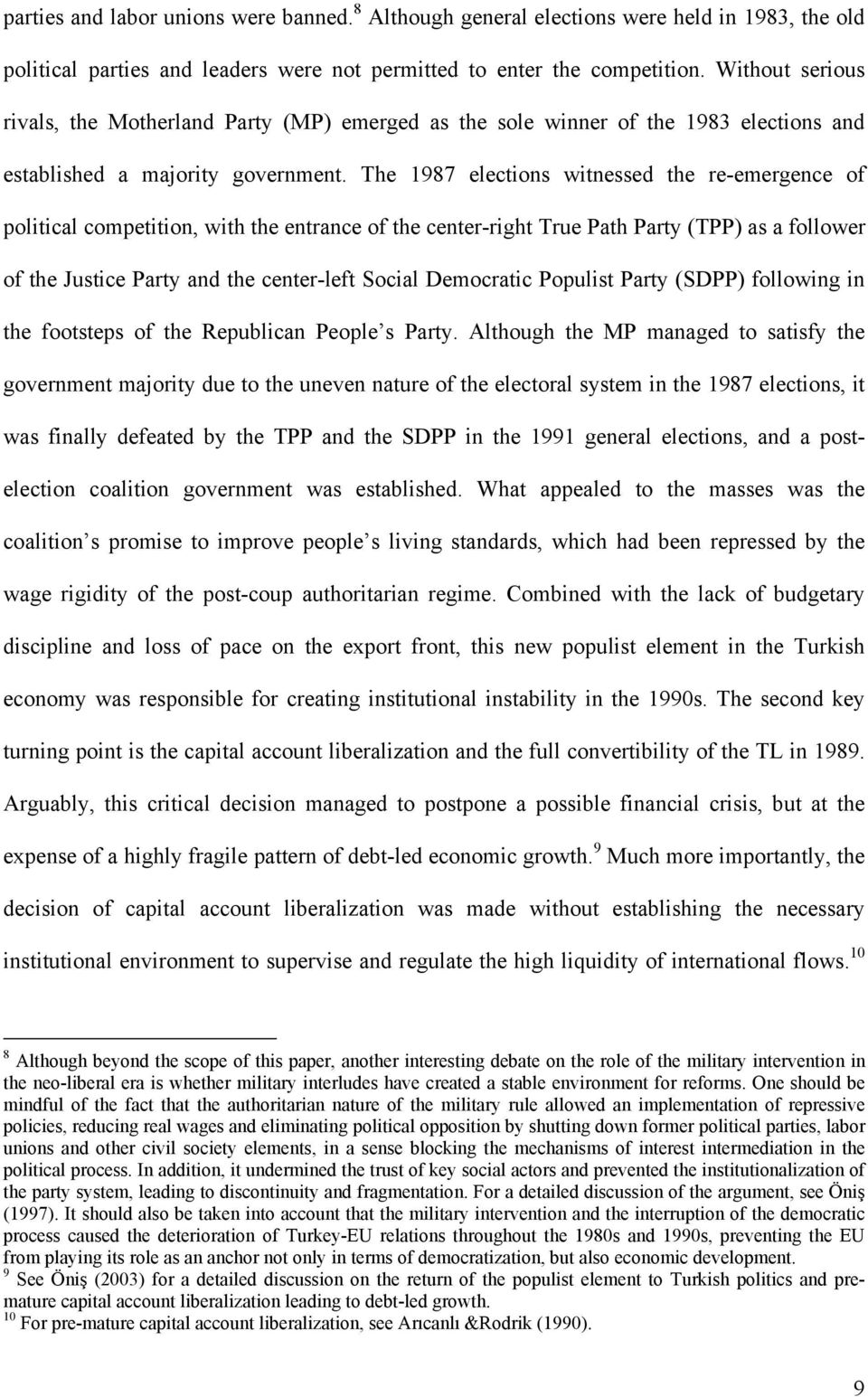 The 1987 elections witnessed the re-emergence of political competition, with the entrance of the center-right True Path Party (TPP) as a follower of the Justice Party and the center-left Social