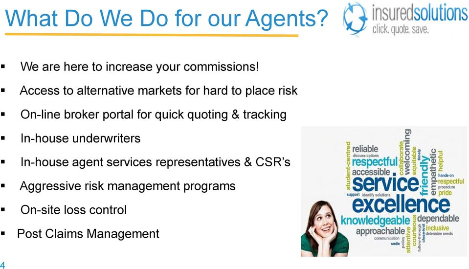 quick quoting & tracking In-house underwriters In-house agent services