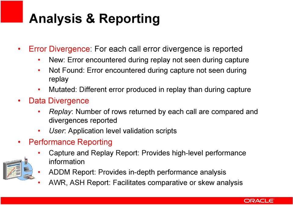 rows returned by each call are compared and divergences reported User: Application level validation scripts Performance Reporting Capture and Replay
