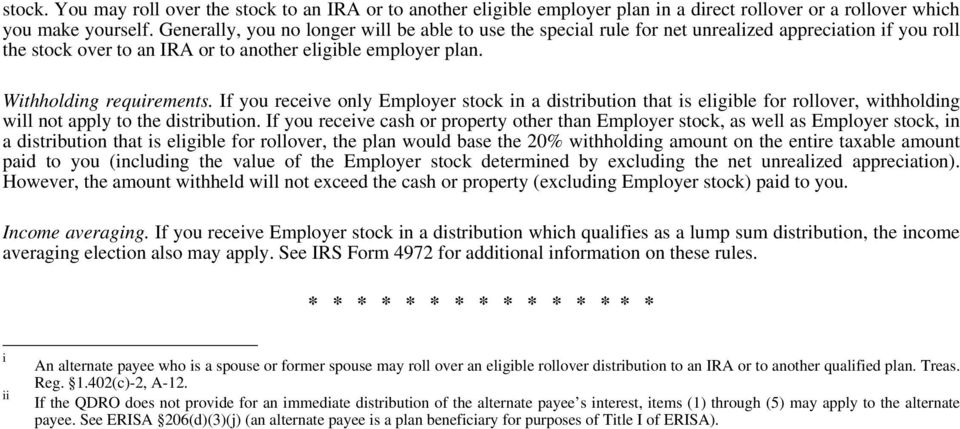 If you receive only Employer stock in a distribution that is eligible for rollover, withholding will not apply to the distribution.