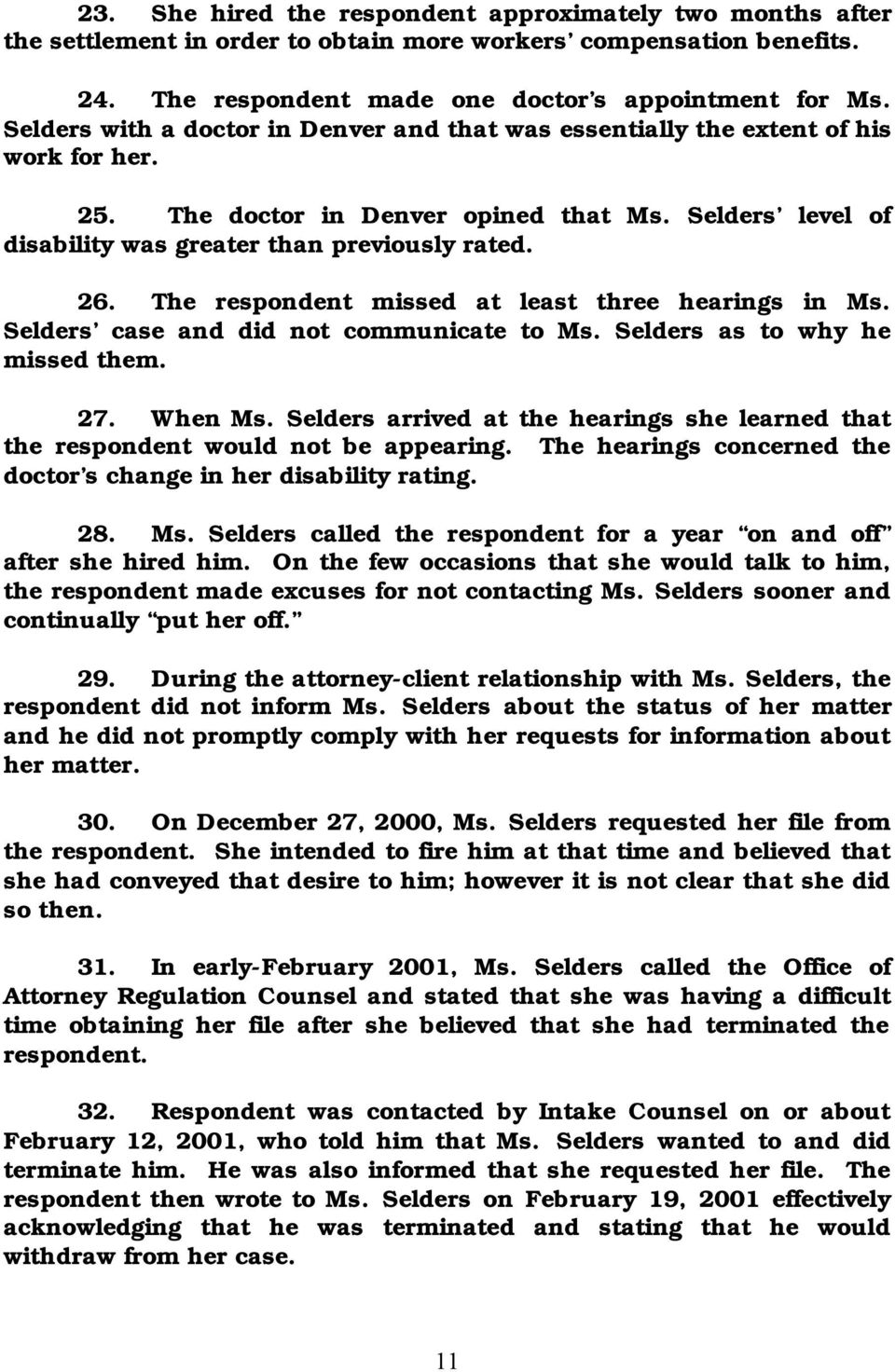 The respondent missed at least three hearings in Ms. Selders case and did not communicate to Ms. Selders as to why he missed them. 27. When Ms.