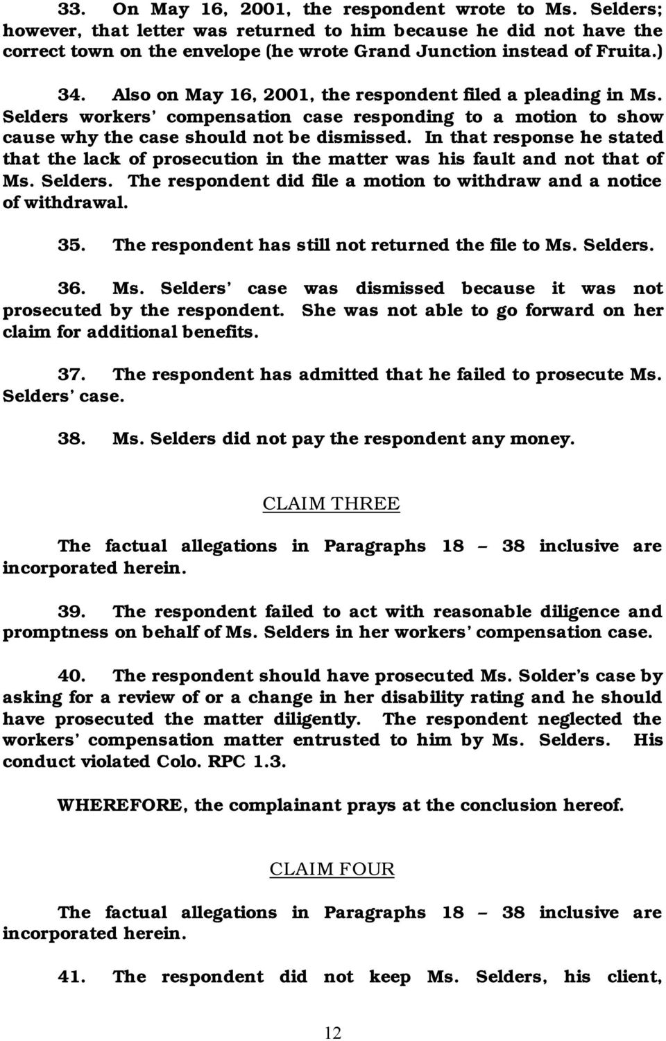 In that response he stated that the lack of prosecution in the matter was his fault and not that of Ms. Selders. The respondent did file a motion to withdraw and a notice of withdrawal. 35.