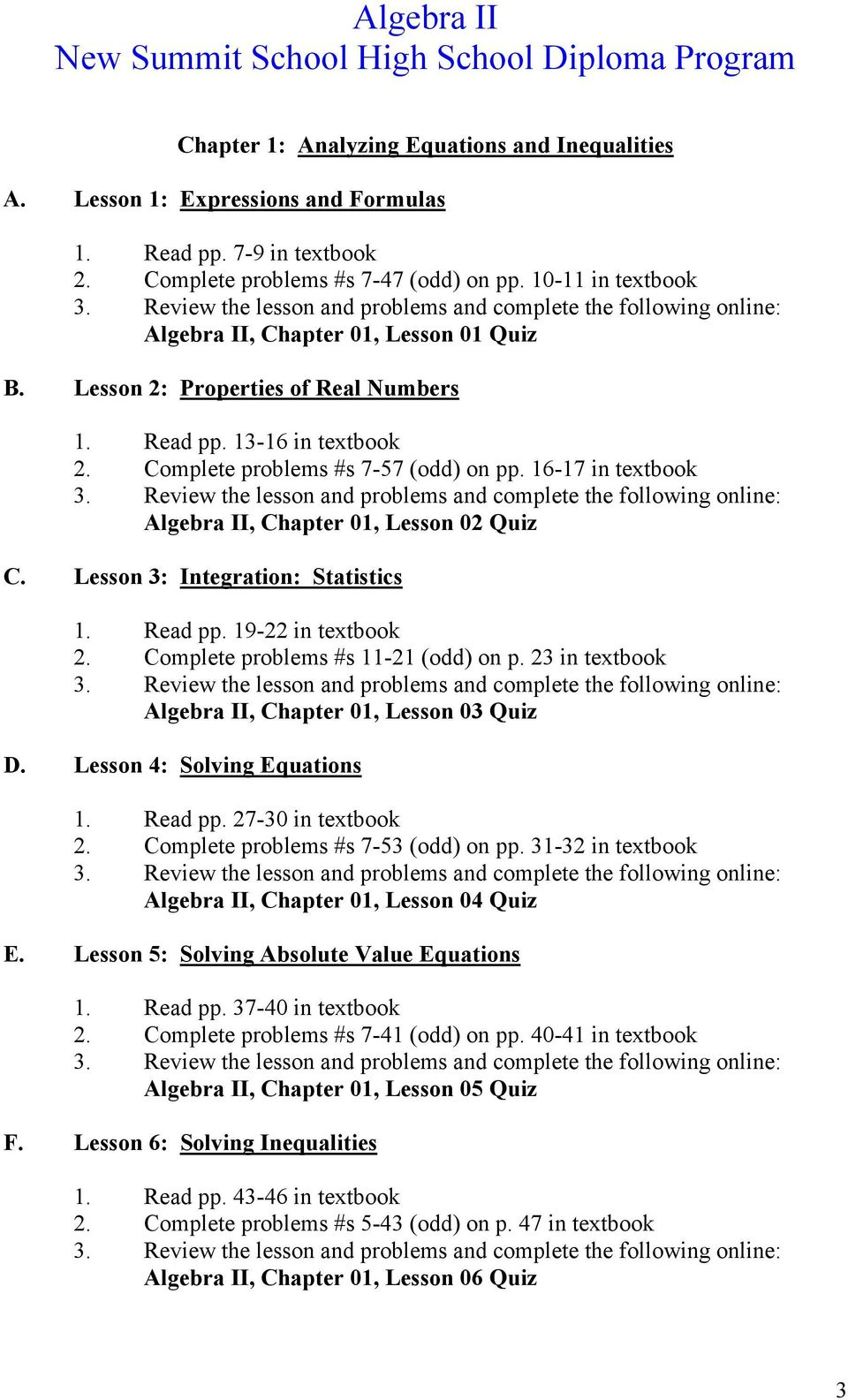 16-17 in textbook Algebra II, Chapter 01, Lesson 02 Quiz C. Lesson 3: Integration: Statistics 1. Read pp. 19-22 in textbook 2. Complete problems #s 11-21 (odd) on p.
