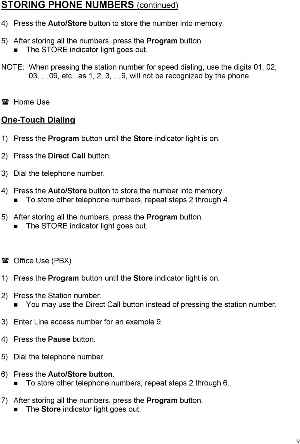 Home Use One-Touch Dialing 1) Press the Program button until the Store indicator light is on. 2) Press the Direct Call button. 3) Dial the telephone number.