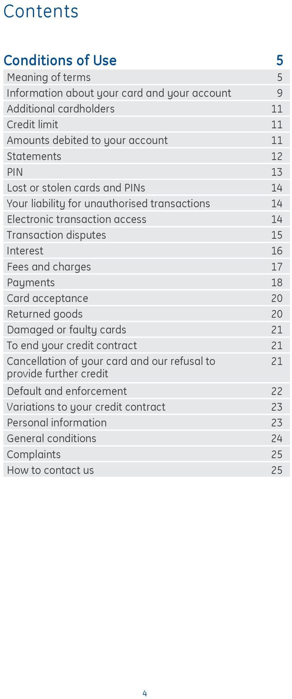 Fees and charges 17 Payments 18 Card acceptance 20 Returned goods 20 Damaged or faulty cards 21 To end your credit contract 21 Cancellation of your card and our refusal to