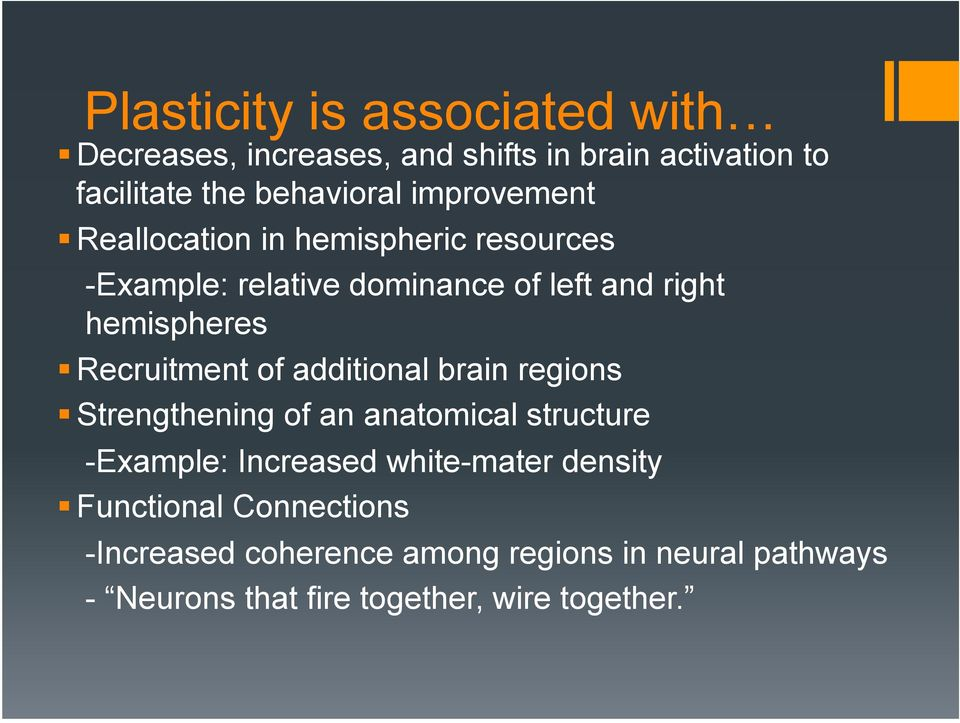Recruitment of additional brain regions Strengthening of an anatomical structure -Example: Increased white-mater